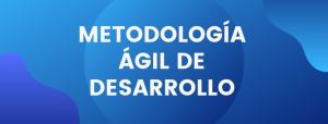metodología ágil de desarrollo